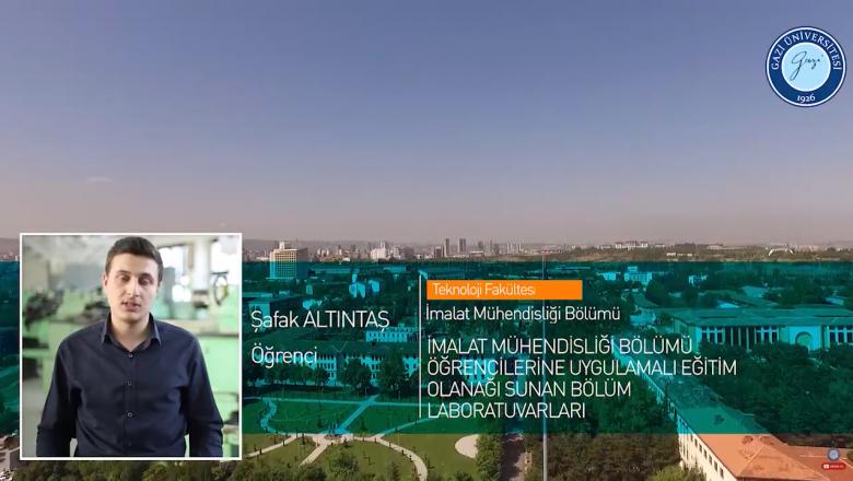 Gazi Üniversitesi Teknoloji Fakültesi İmalat Mühendisliği Bölümü Tanıtımı