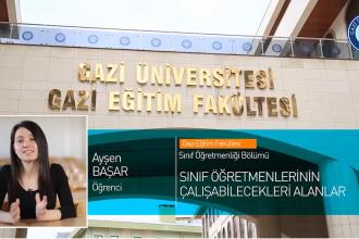 Gazi Üniversitesi Sınıf Öğretmenliği Bölümü Tanıtımı